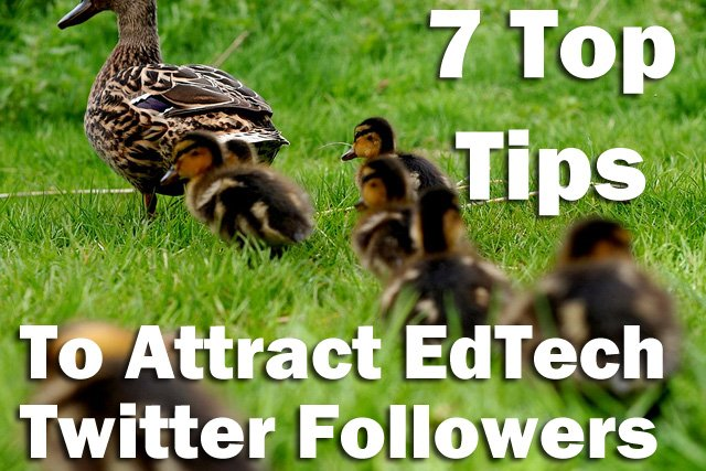 7 Top Tips to Attract EdTech Twitter Followers