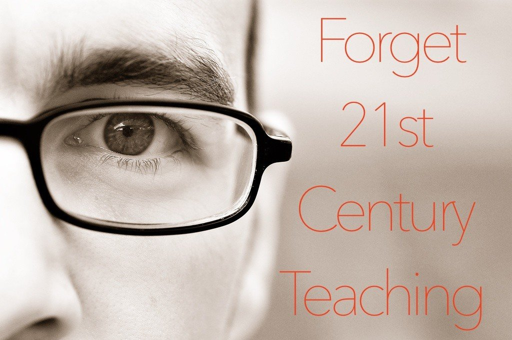 Forget 21st Century Teaching and eLearning. It's Teaching and Learning. Now.