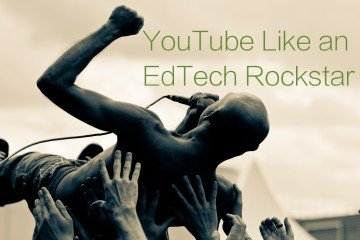 Use YouTube Like an EdTech Rockstar