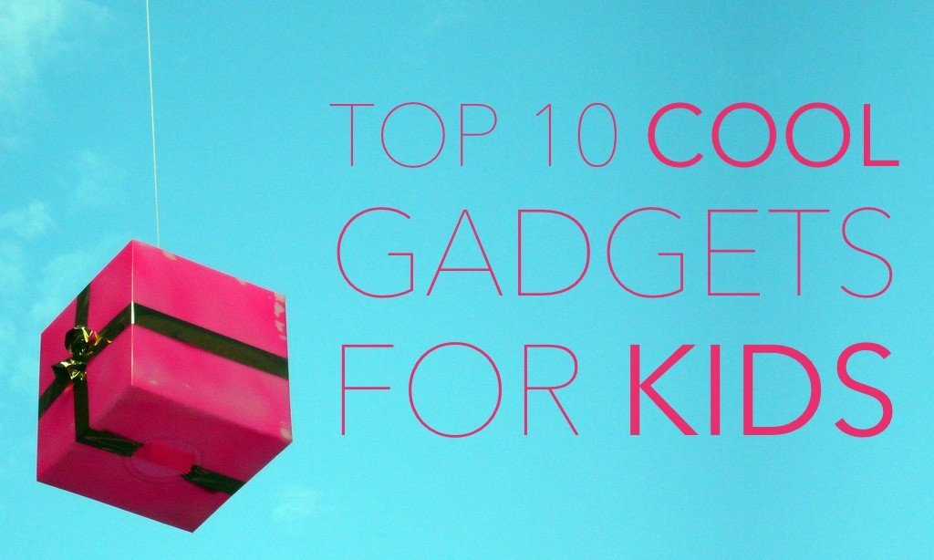 Top 10 Cool Gadgets for Kids Who Love to Geek Out