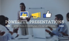 Powerful Presentations are those that effectively communicate information...