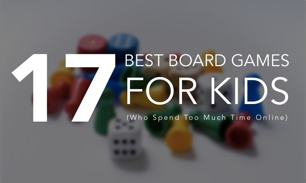 17 of the Best Board Games for Kids Who Spend Too Much Time Online
