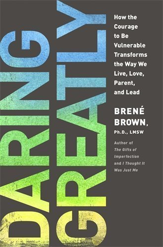 Best Books for Teachers - Daring Greatly: How the Courage to Be Vulnerable Transforms the Way We Live, Love, Parent, and Lead