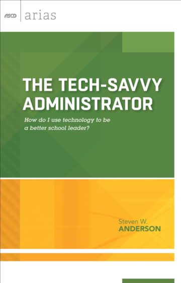 The Tech-Savvy Administrator: How do I use technology to be a better school leader?