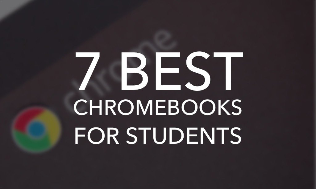 7 of the Best Chromebooks for Students and Schools