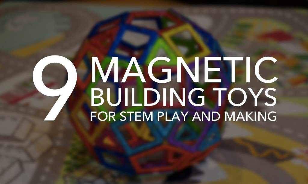 9 Magnetic Building Toys for STEM Play and Making