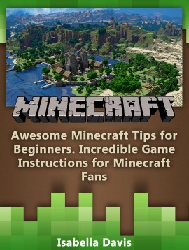 Minecraft: Awesome Minecraft Tips for Beginners