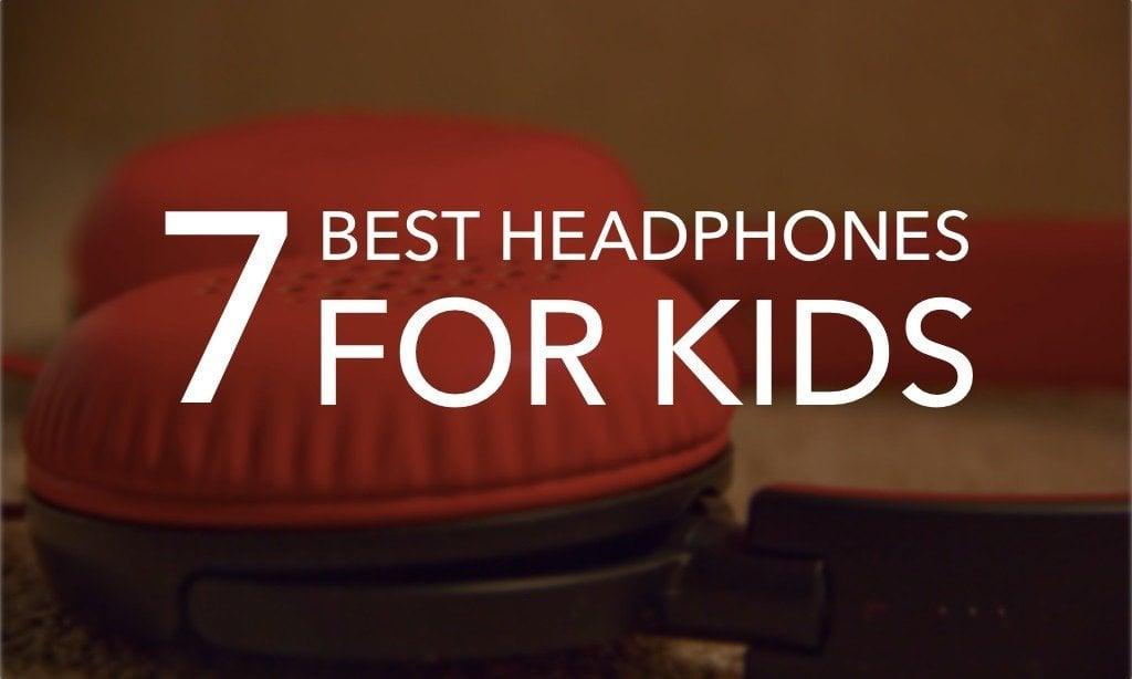 7 of the Best Headphones For Kids