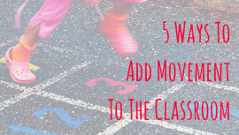5 Ways To Add Movement To The Classroom