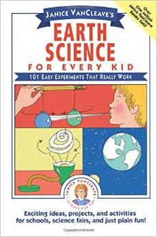 Janice VanCleave's Earth Science for Every Kid: 101 Easy Experiments that Really Work- science books