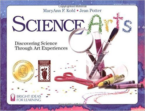 Science Arts: Discovering Science Through Art Experiences (Bright Ideas for Learning- science books
