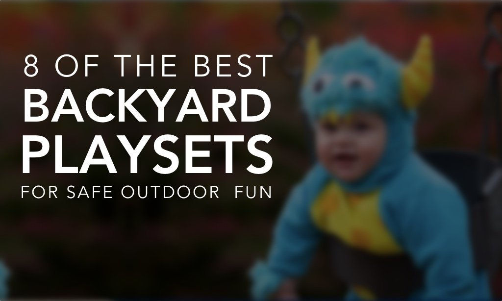 8 Backyard Playsets for Safe Outdoor Fun