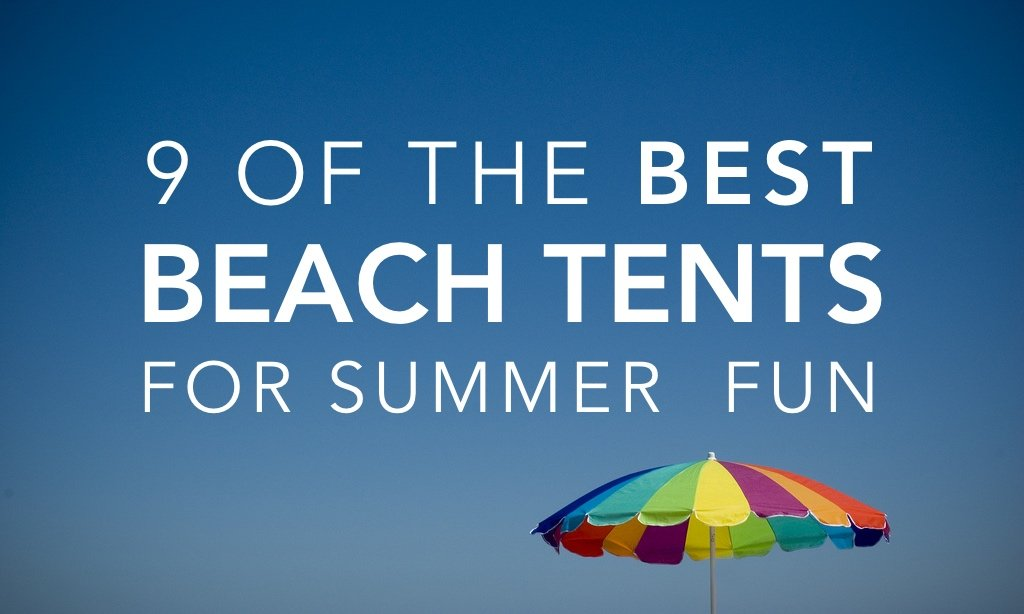 9 of the Best Beach Tent Options For Summer Fun