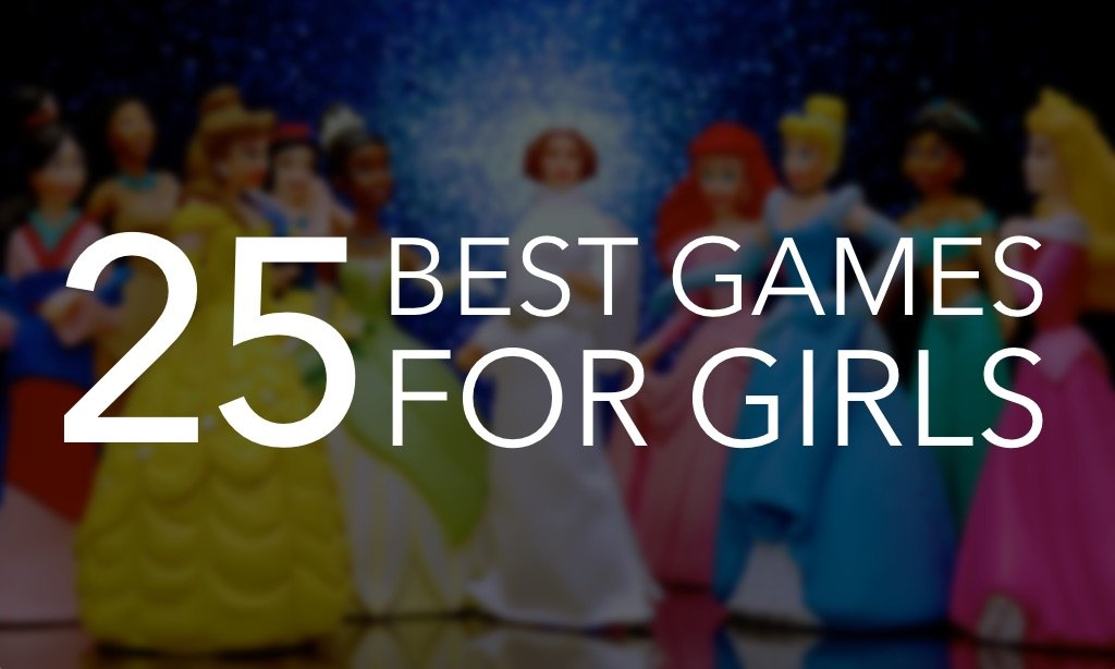 25 of the Most Engaging and Entertaining Games for Girls