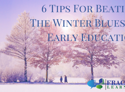6 Tips for Beating Winter Blues in Early Ed