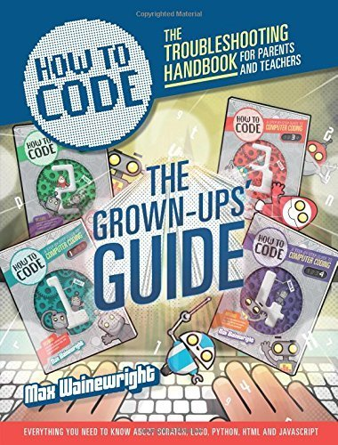 How to Code: Parent and Teacher Guide by Max Wainewright