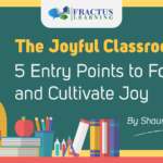 The Joyful Classroom: 5 Entry Points to Foster and Cultivate Joy