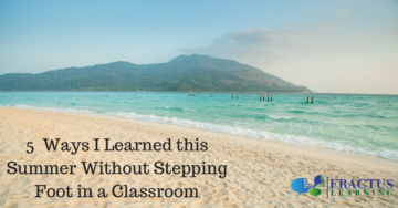 5 New Ways I Learned this Summer Without Stepping Foot in a Classroom