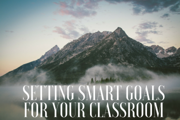Setting SMART Goals In Your 2018 Classroom