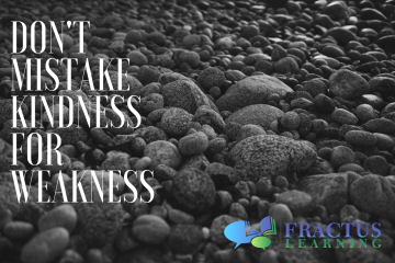 Don't Confuse My Kindness With Weakness