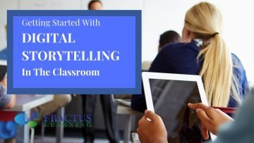 Getting Started with Digital Storytelling In The Classroom
