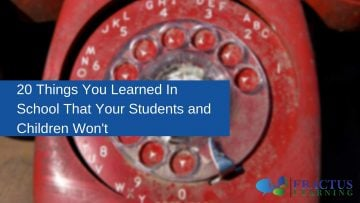 These Things You Learned In School That Your Students and Children Won't