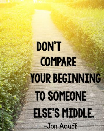 dont compare your beginning to someone elses middle john acuff