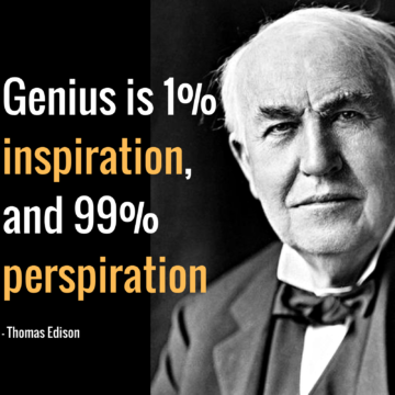 genius is 1% inspiration, and 99% perspiration. thomas edison