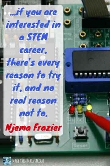 if you are interested in a stem career there's eveyry reason to try it and no real reason not to njema frazier
