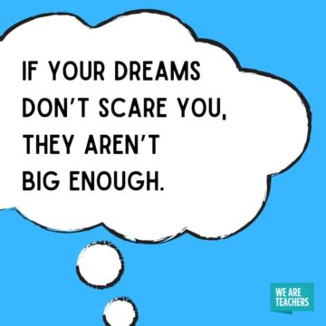 if your dreams don't scare you, they aren't big enoug.