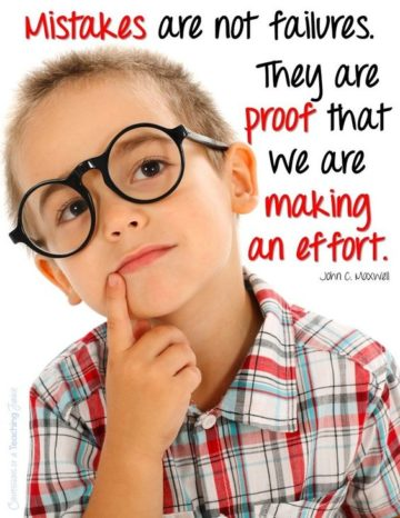 mistakes are not failiures. they are proof tath we are making and effort. john c maxwell