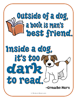 outside of a dog, a book is a man's best friend. inside a dog, it's too dark to read. groucho marx