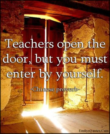 teachers open the door, but you must enter by yourself chinese proverb