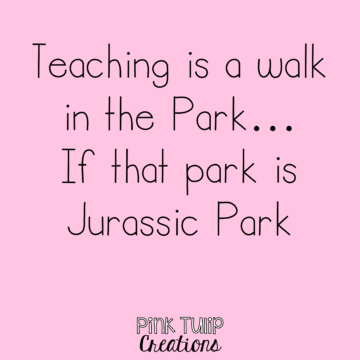 teaching is a walk in the park if that park is jurassic park