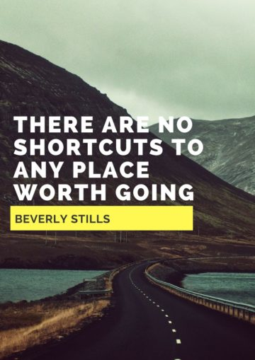 there are no shortcuts to any place worth going to beverly stills