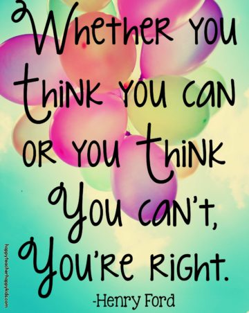 whether you thnk you can or you think you can't youre rigth henry ford