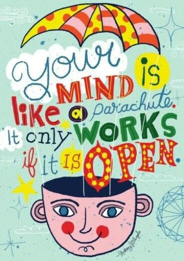 your mind is like a prachute it only works when it is open